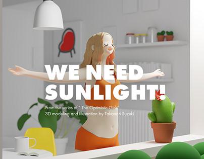 WE NEED SUNLIGHT!