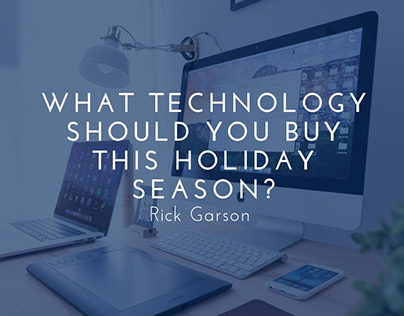 What Technology Should You Buy This Season?