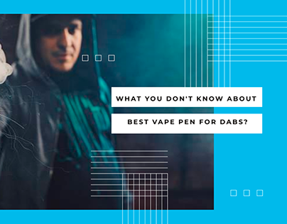 What You don't know regarding the best vape pen for dab