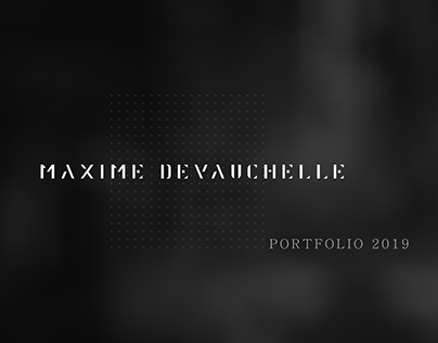 PORTFOLIO 2019 /// MAXIME DEVAUCHELLE
