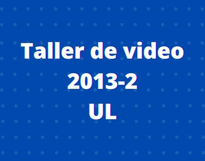 Taller de Video - Universidad de Lima (2013-2)