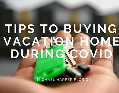 4 Tips to Buying a Vacation Home During Covid