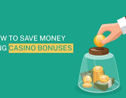 How To Save Money Using Casino Bonuses