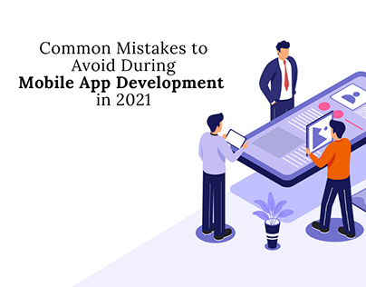 Common Mistakes to Avoid During Mobile App Development