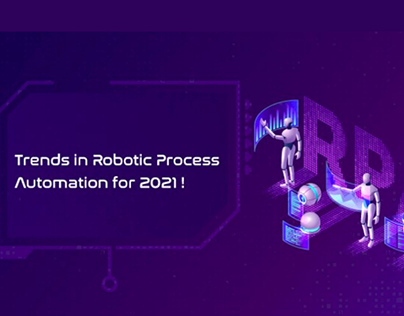Trends in Robotic Process Automation for 2021!