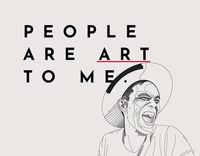 PEOPLE ARE ART TO ME.