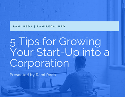5 Tips for Growing Your Start-Up into a Corporation