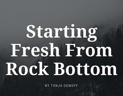 Starting Fresh From Rock Bottom