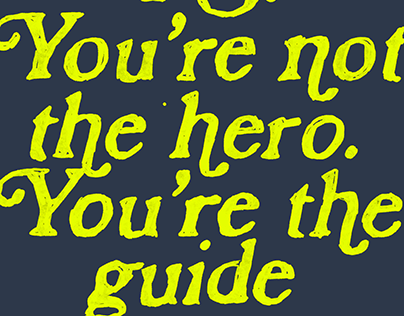 PS. You're not the hero… You're the guide.