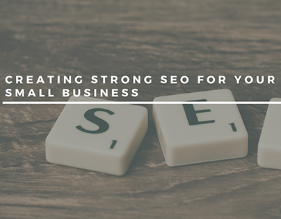 Creating Strong SEO for your Small Business