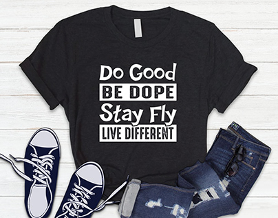 Do good be dope stay fly live different
