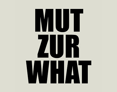 Mut Zur What