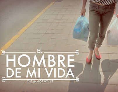 SHORT FILM / EL HOMBRE DE MI VIDA