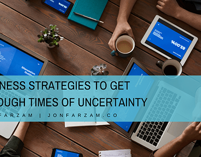Business Strategies to Get Through Times of Uncertainty