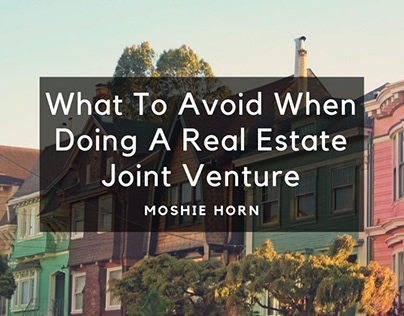 What To Avoid When Doing A Joint Real Estate Venture