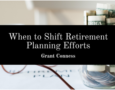 When to Shift Retirement Planning Efforts