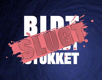 BIDT, BRÆNDT, STUKKET & SLUGT