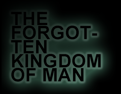 The Forgotten Kingdom of Man