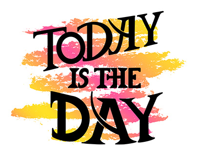 """Today is the day"" hand drawn lettering phrase"