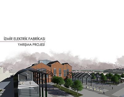 İZMİR ELEKTRİK FABRİKASI/YARIŞMA PROJESİ