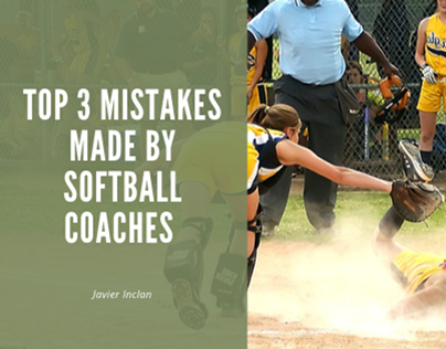 Top 3 Mistakes Made by Softball Coaches | Javier Inclan
