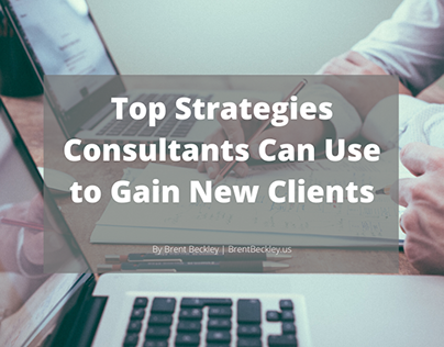 Top Strategies Consultants Can Use to Gain Clients