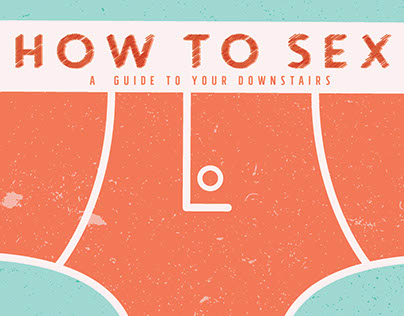 How To Sex: a guide to your downstairs