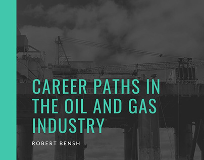Career Paths in the Oil and Gas Industry | Robert Bensh