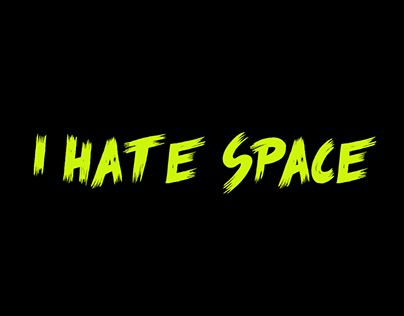 I hate Space