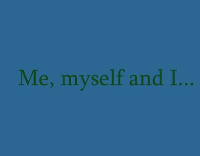 Me, myself and I...