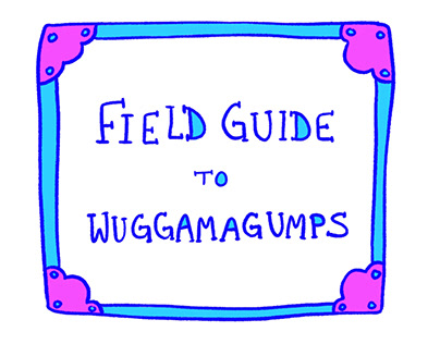 Field Guide to Wuggamagumps Zine