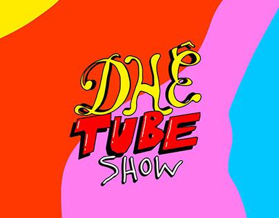 Dhê Tube Show