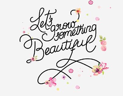 Let's grow something beautiful