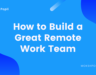 Moksh Popli on How to Build a Great Remote Work Team