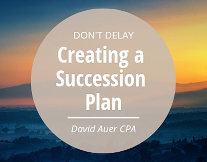 David Auer CPA | Don't Delay Creating a Succession Plan