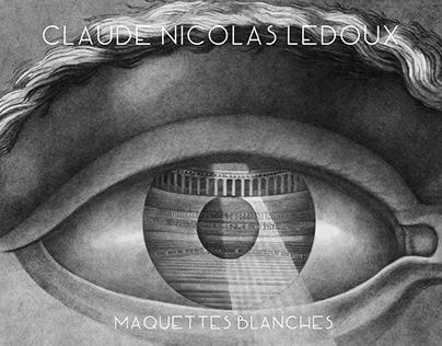 CLAUDE NICOLAS LEDOUX-MAQUETTES BLANCHES