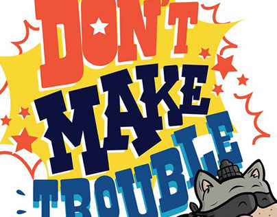 Don`t make Trouble Be it!