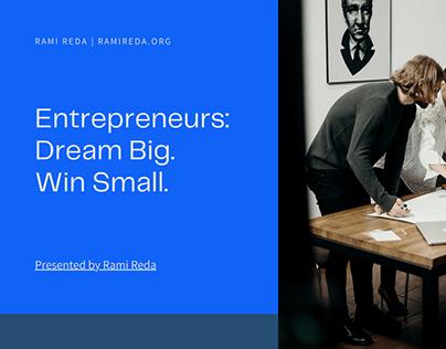 Entrepreneurs: Dream Big. Win Small.