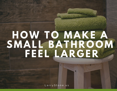 How to Make a Small Bathroom Feel Larger