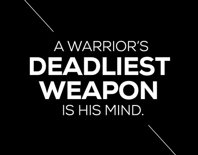 A warrior's deadliest weapon is his mind