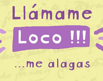 Llámame Loco ... me alagas