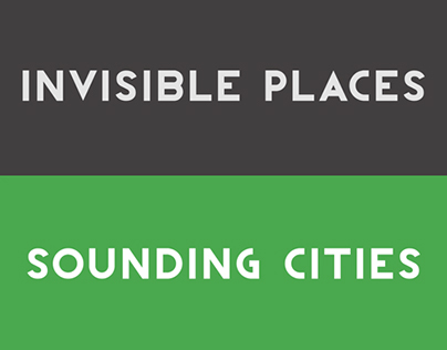 Invisible Places. Sounding Cities. 2014