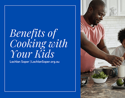 Benefits of Cooking with Your Kids