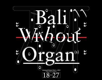 Bali W̶i̶t̶h̶o̶u̶t̶/̶T̶a̶n̶p̶a̶ Organ⁽ˢ⁾