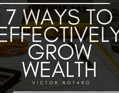 7 Ways To Effectively Grow Wealth | Victor Notaro