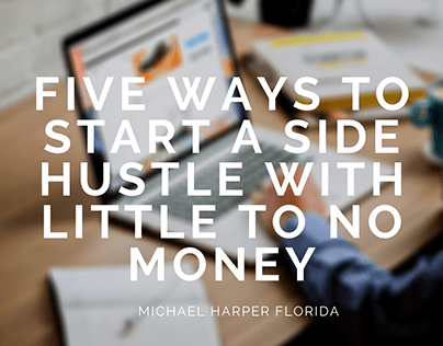 Five Ways to Start a Side Hustle With Little to No Mone