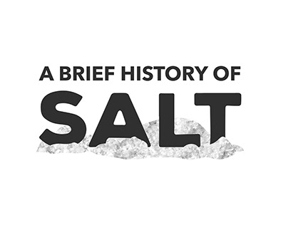 A Brief History Of: Salt