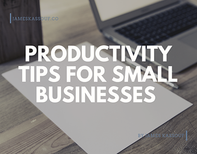 James Kassouf | Productivity Tips for Small Businesses