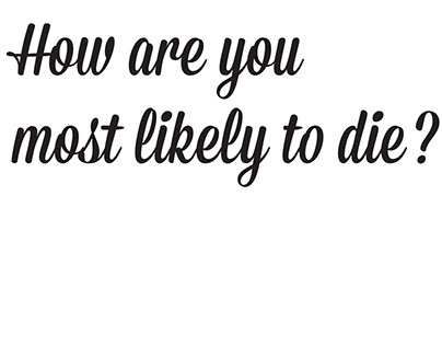 How are you most likely to die?