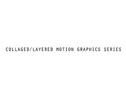 Collaged/Layered Motion Graphics